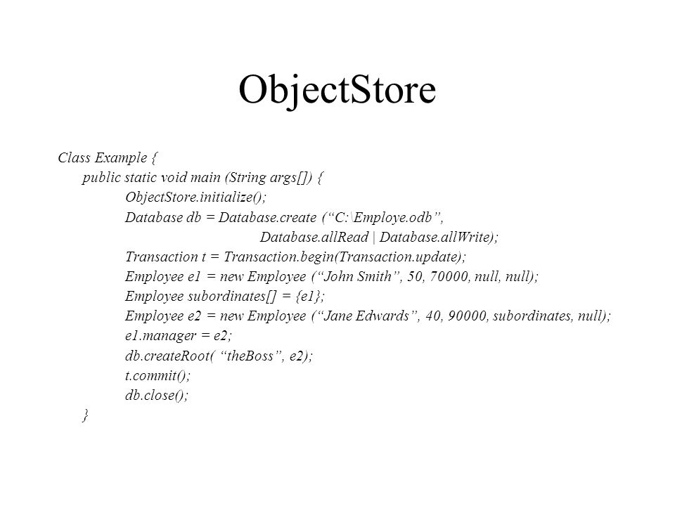 ObjectStore Class Example { public static void main (String args[]) {